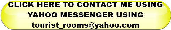CLICK HERE TO CONTACT ME USING YAHOO MESSENGER USING       tourist_rooms@yahoo.com